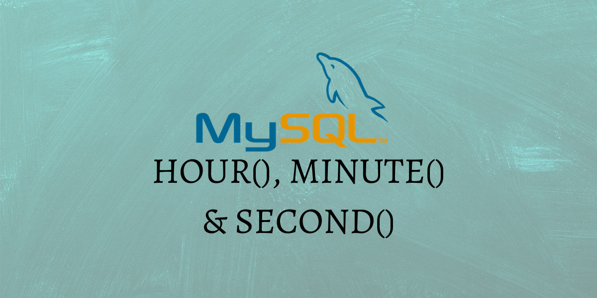 HOUR() MINUTE() SECOND()